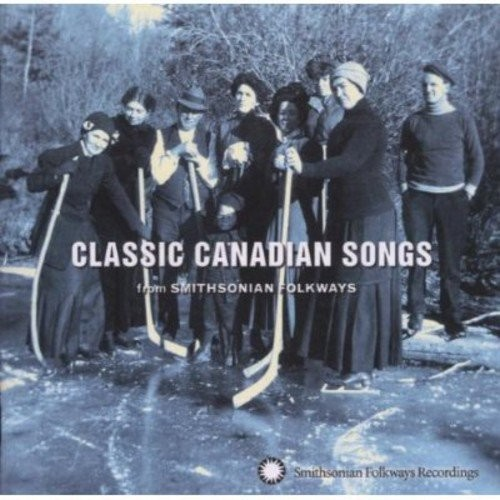 Classic Canadian Songs from Smithsonian/Folkways [CD]