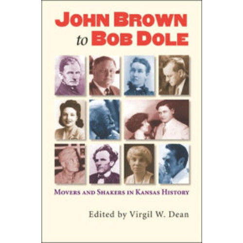 John Brown to Bob Dole: Movers and Shakers in Kansas History / Edition 1