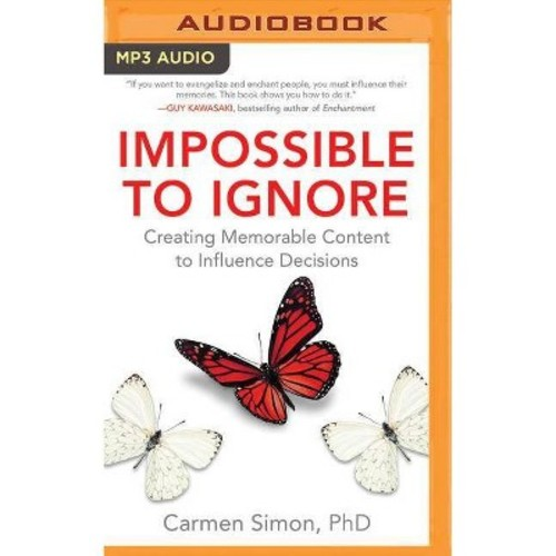 Impossible to Ignore : Creating Memorable Content to Influence Decisions (MP3-CD) (Ph.D. Carmen Simon)