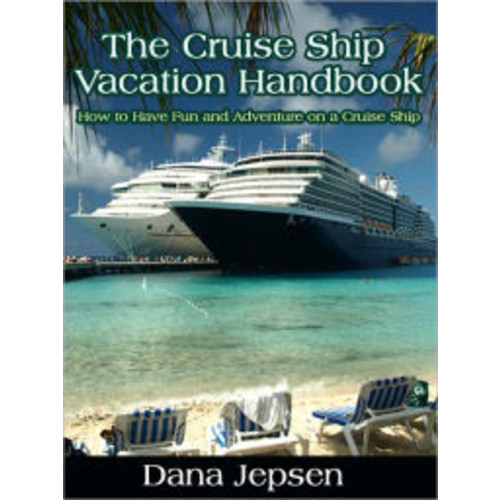 The Cruise Ship Vacation Handbook - How to Have Fun and Adventure on a Cruise Ship