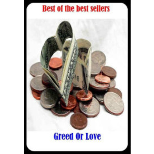 Best of the Best Sellers Greed Or Love (affection, taste, case, hankering, appreciation, tenderness, cherishing, idolatry, devotion, yearning, crush, inclination, emotion, adulation, delight)