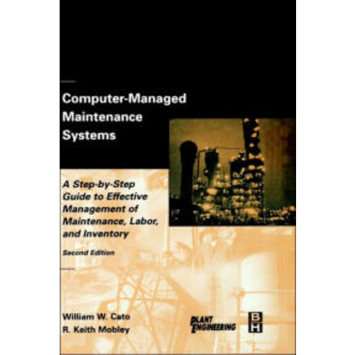 Computer-Managed Maintenance Systems: A Step-by-Step Guide to Effective Management of Maintenance, Labor, and Inventory