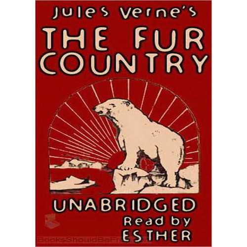 The Fur Country: A Science Fiction and Adventure Classic By Jules Verne! AAA+++