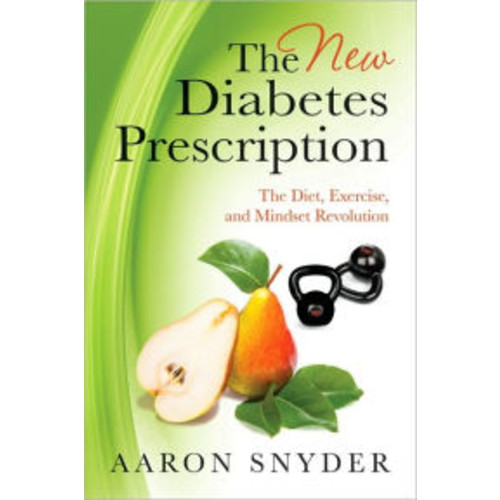 The New Diabetes Prescription: The Diet, Exercise, and Mindset Revolution