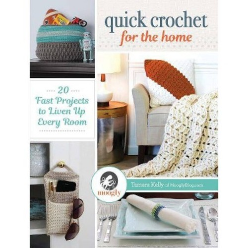 Quick Crochet for the Home : 20 Fast Projects to Liven Up Every Room (Paperback) (Tamara Kelly)