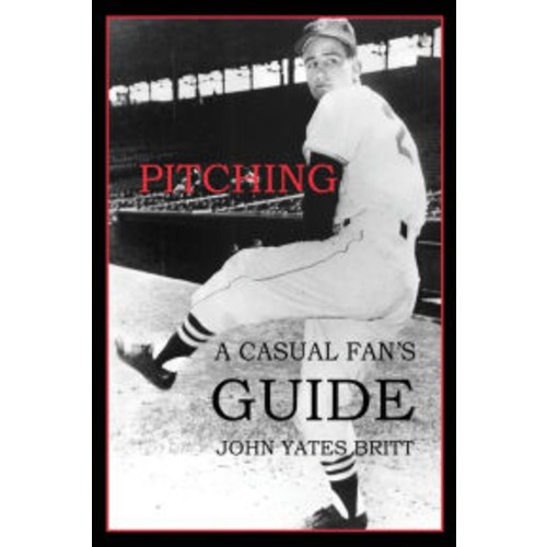 Pitching: A Casual Fan's Guide