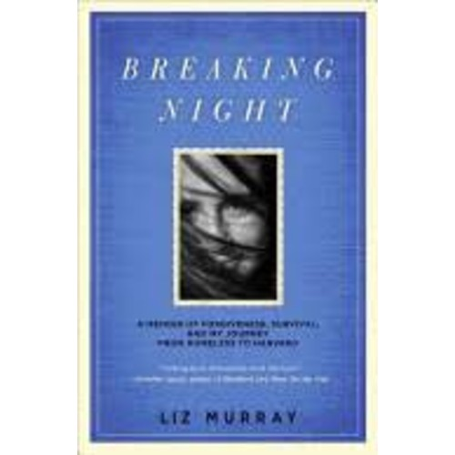 Breaking Night: A Memoir of Forgiveness, Survival, and My Journey from Homeless to Harvard [Book]