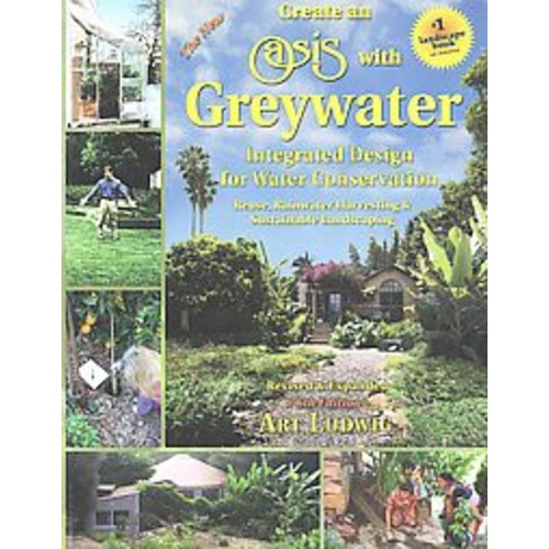 The New Create an Oasis With Greywater (Revised / Expanded) (Paperback)
