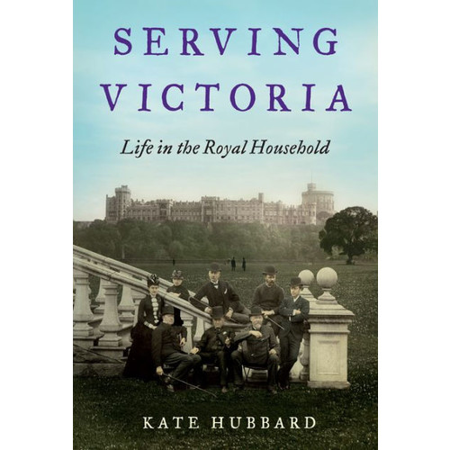 Serving Victoria: Life in the Royal Househ