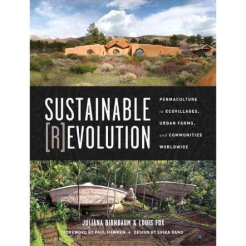 Sustainable Revolution: Permaculture in Ecovillages, Urban Farms, and Communities Worldwide [Book]