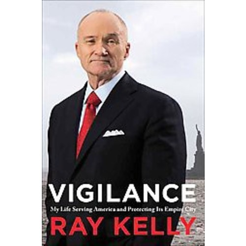 Vigilance: My Life Serving America and Protecting Its Empire City (Hardcover)