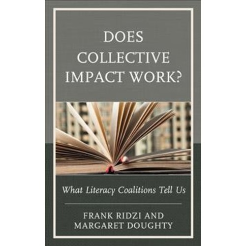 Does Collective Impact Work? : What Literacy Coalitions Tell Us - (Hardcover)