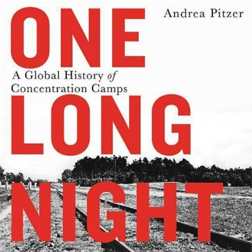 One Long Night : A Global History of Concentration Camps (Unabridged) (CD/Spoken Word) (Andrea Pitzer)