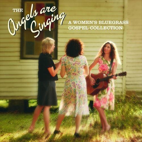 Angels Are Singing: Women's Bluegrass Gospel