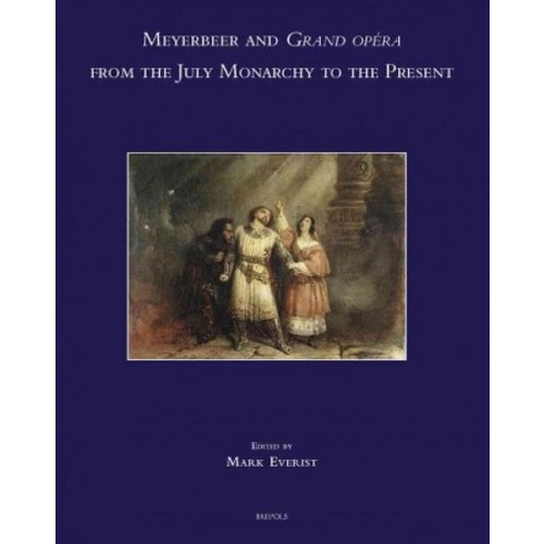 Meyerbeer and Grand Opera from the July Monarchy to the Present (Multilingual) (Hardcover)