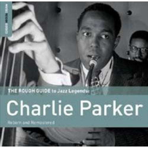 The Rough Guide To Jazz Legends: Charlie Parker (Reborn and Remastered) [CD]