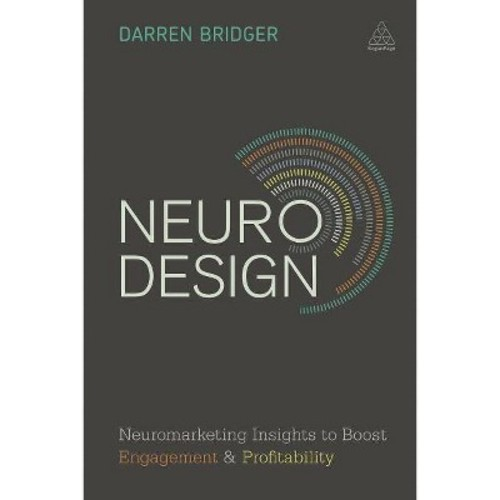 Neuro Design : Neuromarketing Insights to Boost Engagement and Profitability