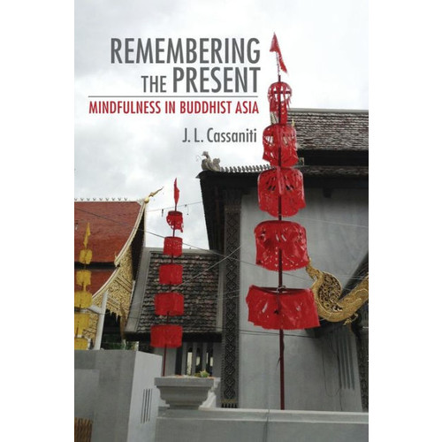 Remembering the Present: Mindfulness in Buddhist Asia
