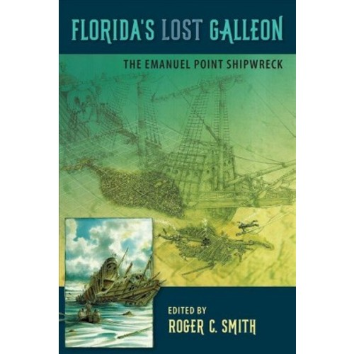 Florida's Lost Galleon : The Emanuel Point Shipwreck - by Roger C. Smith (Hardcover)