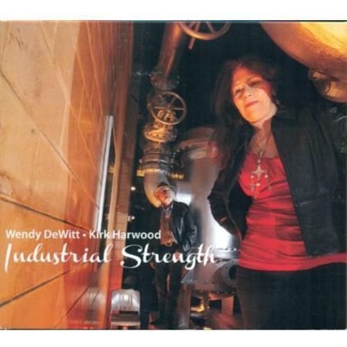 Wendy Dewitt & Kirk Harwood - Industrial Strength [CD]