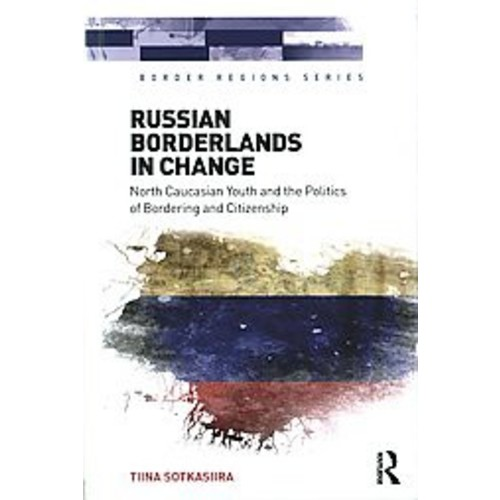 Russian Borderlands in Change: North Caucasian Youth and the Politics of Bordering and Citizenship