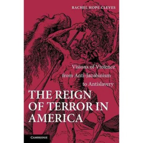 The Reign of Terror in America: Visions of Violence from Anti-Jacobinism to Antislavery