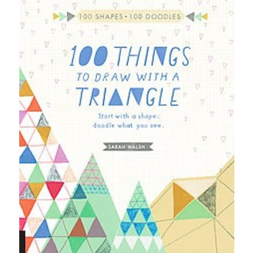 100 Things to Draw With a Triangle: Start With a Shape, Doodle What You See (Paperback)