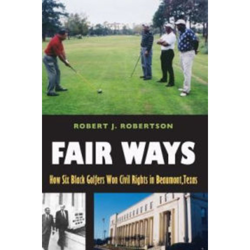 Fair Ways: How Six Black Golfers Won Civil Rights in Beaumont, Texas