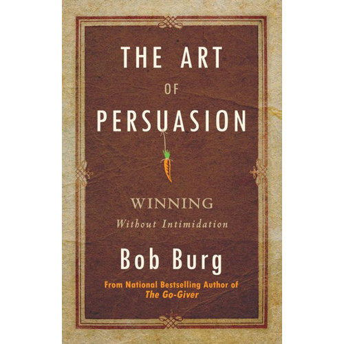 The Art of Persuasion: Winning Without Intimidation (Large Print 16pt)