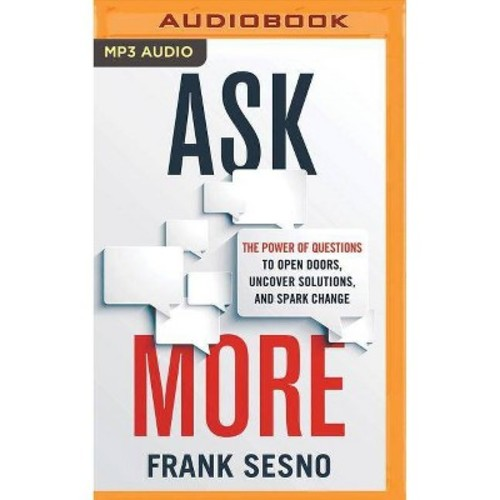 Ask More : The Power of Questions to Open Doors, Uncover Solutions, and Spark Change (MP3-CD) (Frank