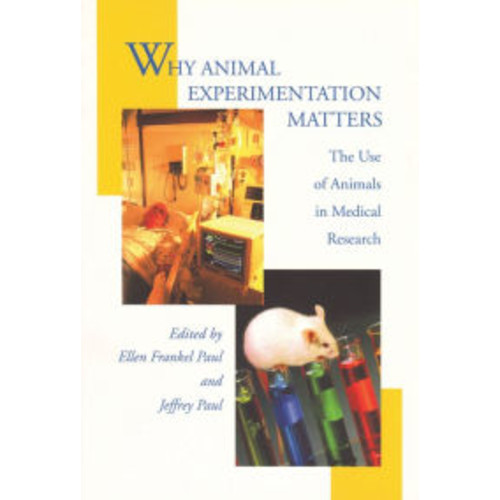 Why Animal Experimentation Matters: The Use of Animals in Medical Research / Edition 1