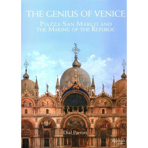The Genius of Venice: Piazza San Marco and the Making of the Republic