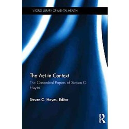 The Act in Context: The Canonical Papers of Steven C. Hayes