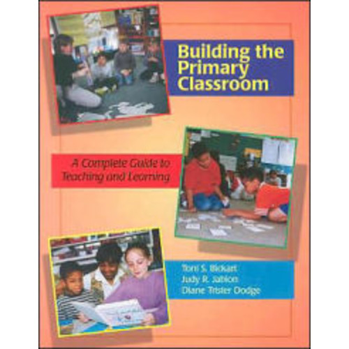 Building the Primary Classroom: A Complete Guide to Teaching and Learning / Edition 1