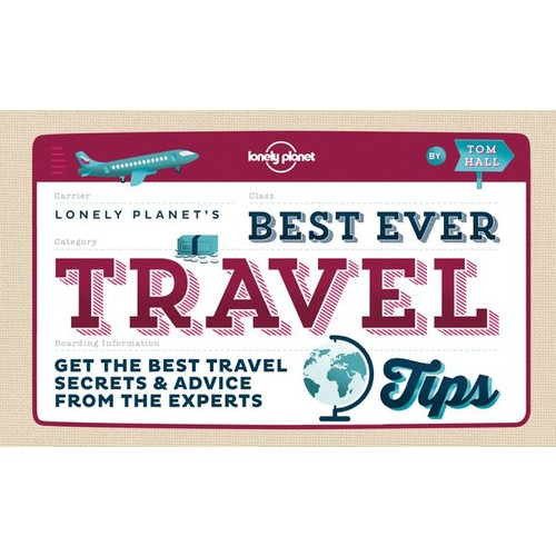 Lonely Planet's Best Ever Travel Tips: Get the Best Travel Secrets & Advice from the Experts
