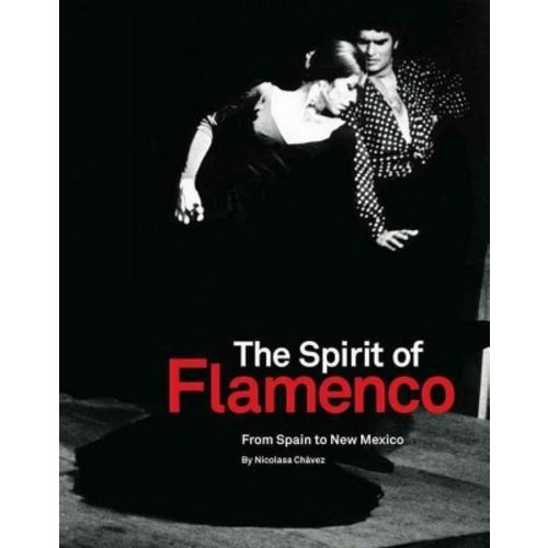 The Spirit of Flamenco: From Spain to New Mexico (Hardcover)