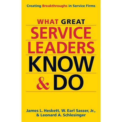What Great Service Leaders Know and Do : Creating Breakthroughs in Service Firms