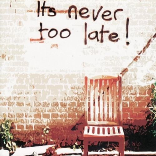 It's Never Too Late! [CD]