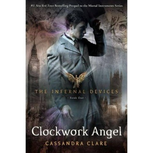 The Clockwork Angel ( The Infernal Devices) (Hardcover) by Cassandra Clare
