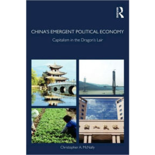 China's Emergent Political Economy: Capitalism in the Dragon's Lair