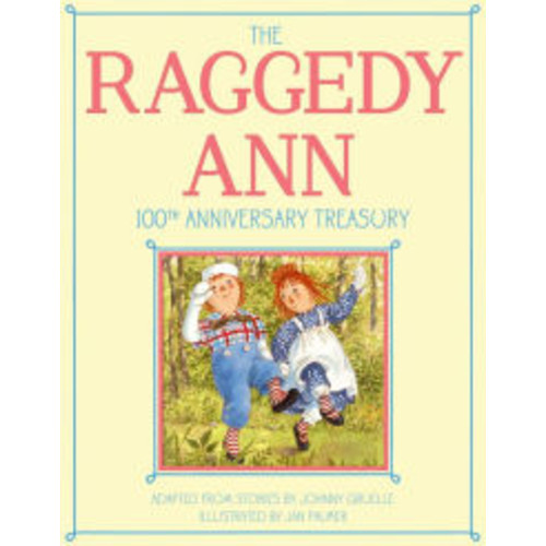 The Raggedy Ann 100th Anniversary Treasury: How Raggedy Ann Got Her Candy Heart; Raggedy Ann and Rags; Raggedy Ann and Andy and the Camel with the Wrinkled Knees; Raggedy Ann's Wishing Pebble; Raggedy Ann and Andy and the Nice Police Officer