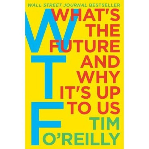 WTF : What's the Future and Why It's Up to Us (Hardcover) (Tim O'Reilly)