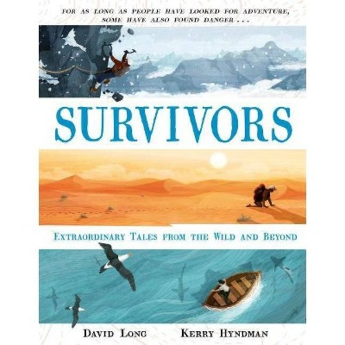 Survivors : Extraordinary Tales from the Wild and Beyond - by David Long (Hardcover)