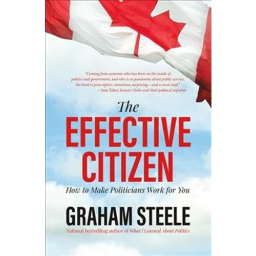 Effective Citizen : How to Make Politics Work for You (Hardcover) (Graham Steele)