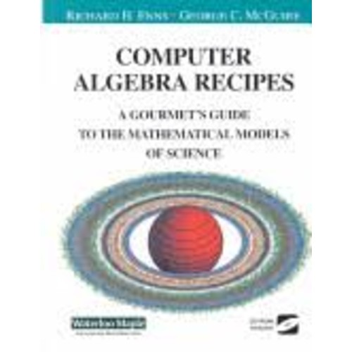 Computer Algebra Recipes: A Gourmet's Guide to Mathematical Models of Science [Book]