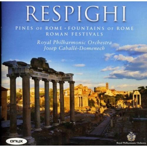 Respighi: Pines of Rome; Fountains of Rome; Roman Festivals [CD]