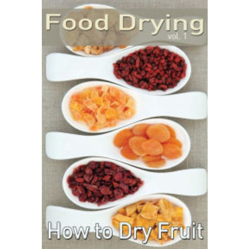 Food Drying vol. 1: How to Dry Fruit
