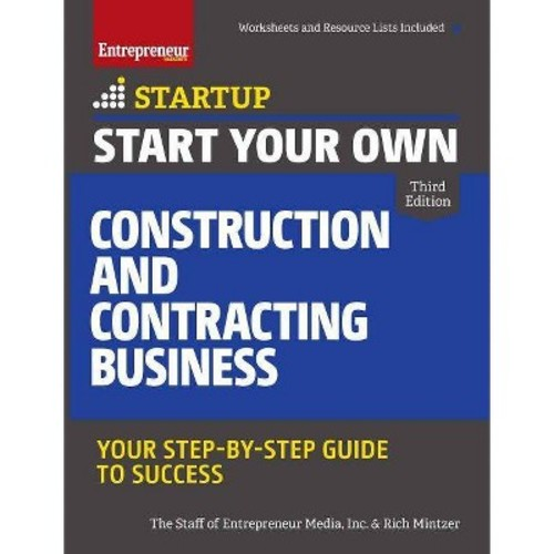 Start Your Own Construction and Contracting Business : Your Step-By-Step Guide to Success (Paperback)