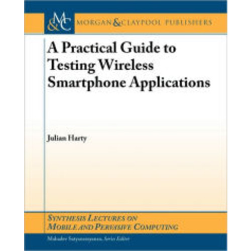 A Practical Guide To Testing Mobile Smartphone Applications / Edition 1