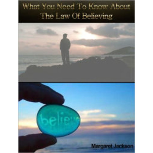 What You Need to Know about The Law of Believing